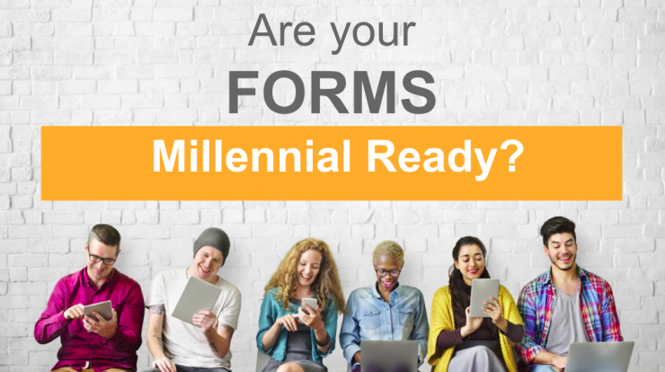 "Are your Forms ""Millennial"" Ready?"
