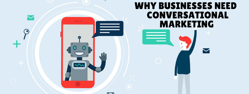 Why Businesses Need  Conversational Marketing