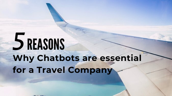 5 reasons why Chatbots are essential for a Travel Company