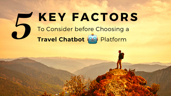 5 Key Factors to Consider before Choosing a Travel Chatbot Platform