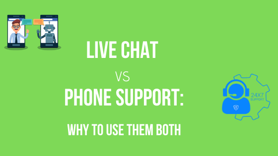 Live Chat vs Phone Support:  Why to Use Them Both